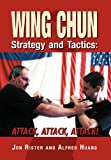 img - for Wing Chun Strategy and Tactics: ATTACK, ATTACK, ATTACK book / textbook / text book