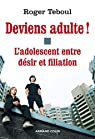 Deviens adulte !: L'adolescent entre désir et filiation