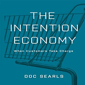 The Intention Economy: When Customers Take Charge | [Doc Searls]