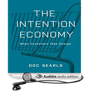 The Intention Economy: When Customers Take Charge (Unabridged)
