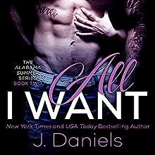 All I Want (       UNABRIDGED) by J. Daniels Narrated by Stella Bloom
