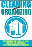 Cleaning And Organizing - The Best Beginners Guide To Easily Cleaning And Organizing Your House To Become Stress FREE (DIY hacks, diy household hacks, ... Cracked, Organization Strategies)