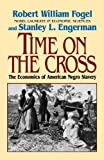 Time on the Cross: The Economics of American Negro Slavery (0393312186) by Stanley L. Engerman
