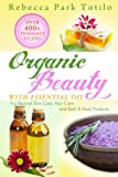 img - for Organic Beauty With Essential Oil: Over 400+ Homemade Recipes for Natural Skin Care, Hair Care and Bath & Body Products book / textbook / text book
