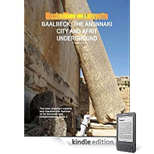 Baalbeck: The Anunnaki City And Afrit Underground . 3rd Edition (The most important aspects and characteristic features of the Anunnaki and extraterrestrials. Book 3)