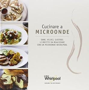 Cucinare a microonde ricettario whirlpool libri - Cucinare con microonde whirlpool ...