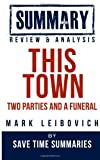 Book Summary, Review & Analysis: This Town: Two Parties and a Funeral -- Mark Leibovich