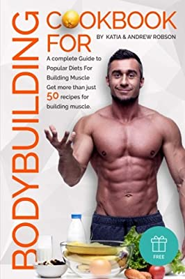Cookbook for Bodybuilding A complete Guide to Popular Diets For Building Muscle