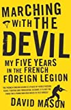Marching with the Devil: My Five Years in the French Foreign Legion