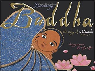 Becoming Buddha: The Story of Siddhartha written by Whitney Stewart
