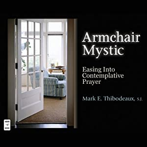 Armchair Mystic: Easing into Contemplative Prayer | [Mark E. Thibodeaux]
