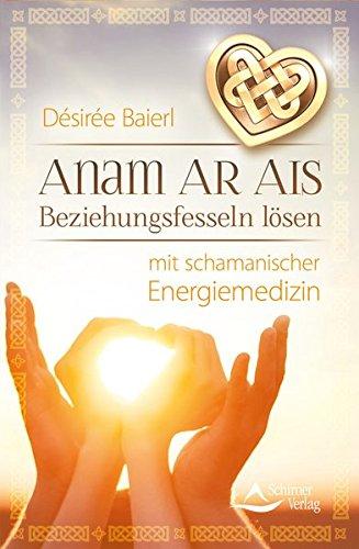 anam-ar-ais-beziehungsfesseln-losen-mit-schamanischer-energiemedizin