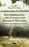 img - for Phytoremediation Using Constructed Mangrove Wetlands: Mechanisms and Application Potential (Environmental Science, Engineering and Technology) book / textbook / text book