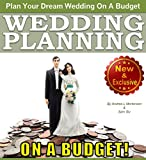 Weddings: Wedding Planning on a Budget: The Ultimate Wedding Planner and Wedding Organizer to Help Plan Your Dream Wedding on a Budget (Weddings By Sam Siv Book 24)