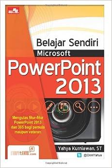 Belajar Sendiri Microsoft PowerPoint 2013 (Indonesian Edition): Yahya