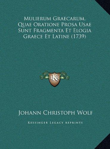 Mulierum Graecarum, Quae Oratione Prosa Usae Sunt Fragmenta Et Elogia Graece Et Latine (1739)