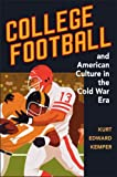 "Kurt Kemper, ""College Football and American Culture in the Cold War Era"" (University of Illinois Press, 2009)"