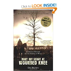 Bury My Heart at Wounded Knee: An Indian History of the American West by Dee Brown and Hampton Sides