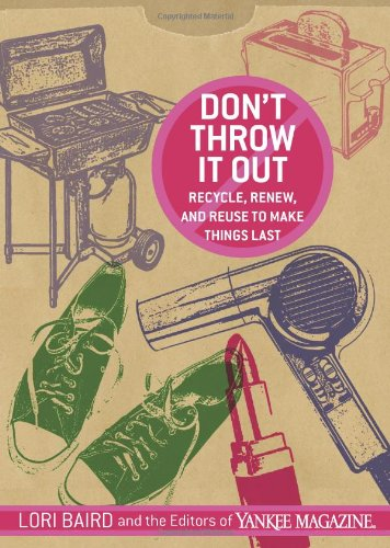 Don'T Throw It Out: Recycle, Renew, And Reuse To Make Things Last front-463690