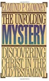 The Unfolding Mystery Discovering Christ in the Old Testament