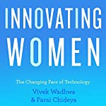 Innovating Women: The Changing Face of Technology | Farai Chideya,Vivek Wadwha