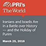 Iranians and Israelis Are in a Battle over History - and the Holiday of Purim | Daniel Estrin