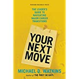Your Next Move: The Leader's Guide to Navigating Major Career Transitions ~ Michael Watkins