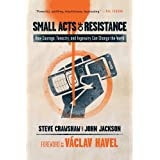 Small Acts of Resistance: How Courage, Tenacity, and Ingenuity Can Change the Worldby Steve Crawshaw