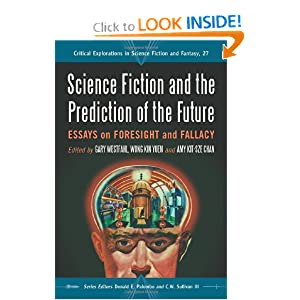 Science Fiction and the Prediction of the Future: Essays on Foresight and Fallacy (Critical Explorations in... by Gary Westfahl, Wong Kin Yuen, Amy Kit-sze Chan and Donald E. Palumbo