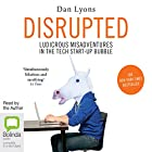 Disrupted: Ludicrous Misadventures into the Tech Start-Up Bubble Hörbuch von Dan Lyons Gesprochen von: Dan Lyons