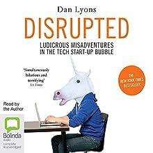 Disrupted: Ludicrous Misadventures into the Tech Start-Up Bubble | Livre audio Auteur(s) : Dan Lyons Narrateur(s) : Dan Lyons