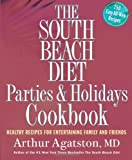 The South Beach Diet Parties and Holidays Cookbook Healthy Recipes for Entertaining Family and Friends by Agatston, Arthur [Rodale Books,2006] (Paperback)