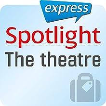 Spotlight express - Ausgehen: Wortschatz-Training Englisch - Das Theater (       ungekürzt) von div. Gesprochen von: div.