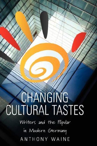 Changing Cultural Tastes: Writers and the Popular in Modern Germany