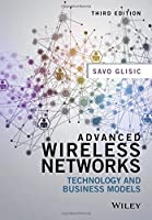 Advanced Wireless Networks: Technology and Business Models, 3rd Edition Front Cover