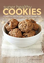 Super Healthy Cookies: 50 Gluten-Free, Dairy-Free Recipes for Delicious & Nutritious Treats
