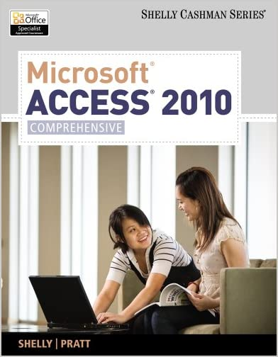 Microsoft Access 2010: Comprehensive (Shelly Cashman Series) by Gary B. Shelly, Philip J. Pratt and Mary Z. Last