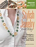 Editors of Bead&Button Magazine Stylish Jewelry Your Way