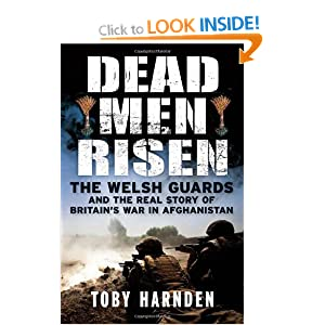 Dead Men Risen: The Welsh Guards and the Real Story of Britain's War in Afghanistan