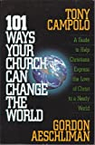 101 Ways Your Church Can Change the World: A Guide to Help Christians Express the Love of Christ to a Needy World (0830716327) by Tony Campolo
