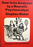 How to be Analyzed by a Neurotic Psychoanalyst (0450007510) by Baker, Stephen