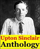 img - for Upton Sinclair, Anthology (The Jungle, The Story of a Patriot, King Coal, The Moneychangers, The Book of Life, The Machine, They Call Me Carpenter, The Metropolis, Jimmie Higgins and more) book / textbook / text book