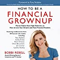 How to Be a Financial Grownup: Proven Advice from High Achievers on How to Live Your Dreams and Have Financial Freedom Audiobook by Bobbi Rebell, Tony Robbins Narrated by Bobbi Rebell, Stephen Mendel, Kate Orsini, P.J. Ochlan, Karissa Vacker