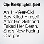 An 11-Year-Old Boy Killed Himself After His Girlfriend Faked Her Death. She's Now Facing Charges. | Kristine Phillips