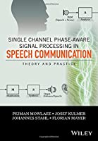 Phase-Aware Signal Processing in Speech Communication: Theory and Practice Front Cover