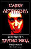 Casey Anthony: Sentenced To A Living Hell