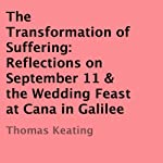 The Transformation of Suffering: Reflections on September 11 & the Wedding Feast at Cana in Galilee | Thomas Keating