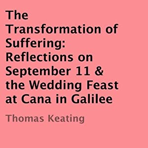 The Transformation of Suffering: Reflections on September 11 & the Wedding Feast at Cana in Galilee | [Thomas Keating]
