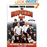 Coaching Youth Baseball the Ripken Way by Cal Ripken  Jr., Bill Ripken and Scott Lowe