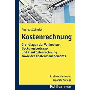 Kostenrechnung: Grundlagen der Vollkosten-, Deckungsbeitrags- und Plankostenrechnung sowie des Koste